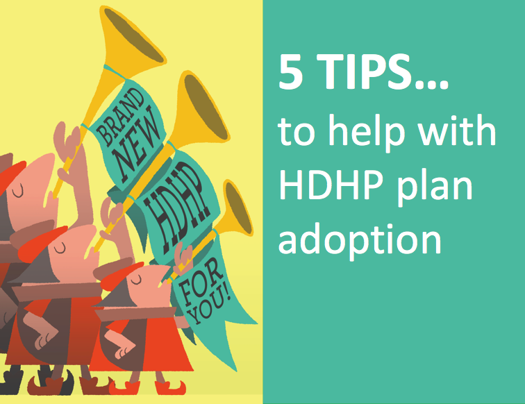 5 Ways to Help Employees Embrace High Deductible Health Plans (HDHPs)